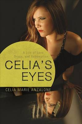 Celia's Eyes: A Life of Love, Drugs, and Redemption