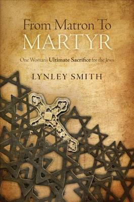 From Matron to Martyr: One Woman's Ultimate Sacrifice for the Jews
