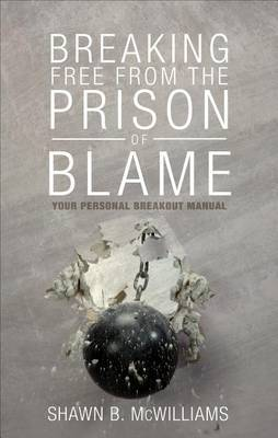 Breaking Free from the Prison of Blame: Your Personal Breakout Manual