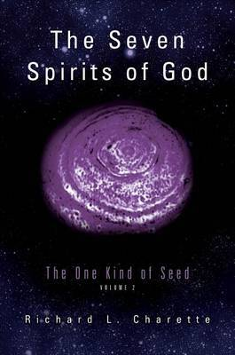 The Seven Spirits of God: The One Kind of Seed, Volume 2