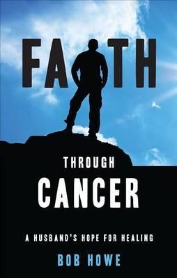 Faith Through Cancer: A Husband's Hope for Healing