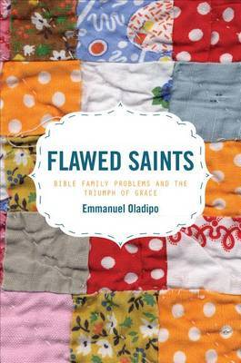 Flawed Saints: Bible Family Problems and the Triumph of Grace