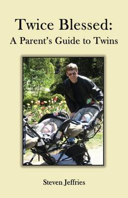 Twice Blessed: A Parent's Guide to Twins