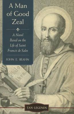 A Man of Good Zeal: A Novel Based on the Life of Saint Francis de Sales
