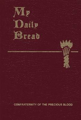 My Daily Bread: A Summary of the Spiritual Life: Simplified and Arranged for Daily Reading, Reflection and Prayer
