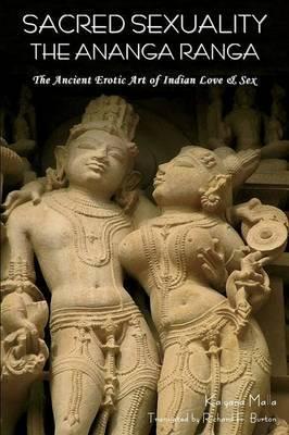 Sacred Sexuality: The Ananga Ranga or the Ancient Erotic Art of Indian Love & Sex-