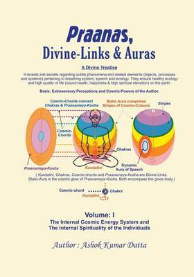 Praanas, Divine-Links, & Auras Volume I  : The Internal Cosmic Energy System and the Internal Spirituality of the Individuals