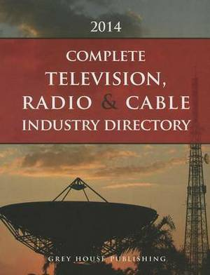 Complete Television, Radio & Cable Industry Directory: 2014