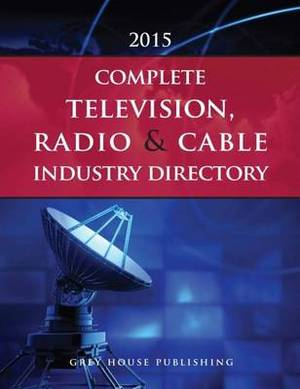 Complete Television, Radio & Cable Industry Directory: 2015