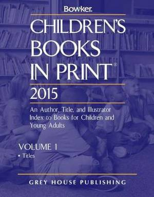 Children's Books In Print, 2015: 2 Volume Set