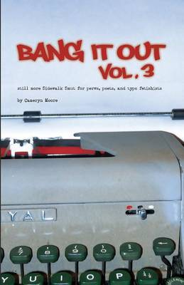 Bang It Out: Vol. 3, Still More Sidewalk Smut for Pervs, Poets, and Typo Fetishists