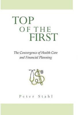 Top of the First, the Convergence of Health Care & Financial Planning
