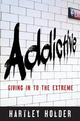Addictive: Giving in to the Extreme