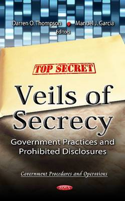 Veils Of Secrecy: Government Practices & Prohibited Disclosures
