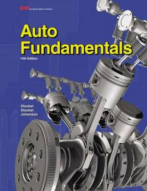 Auto Fundamentals: How and Why of the Design, Construction, and Operation of Automobiles: Applicable to All Makes and Models