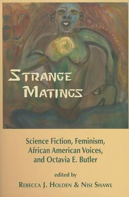 Strange Matings: Science Fiction, Feminism, African American Voices, and Octavia E. Butler