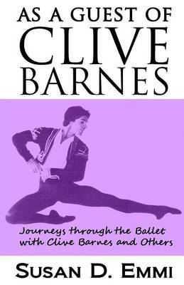 As a Guest of Clive Barnes: Journeys Through the Ballet with Clive Barnes and Others