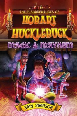 The Misadventures of Hobart Hucklebuck: Magic & Mayhem