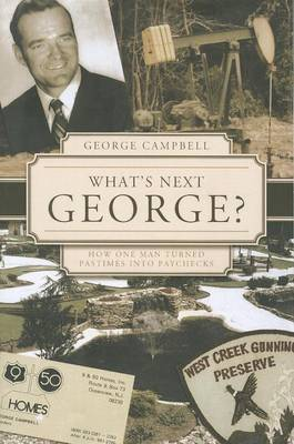 What's Next, George?: How One Man Turned Pastimes Into Paychecks