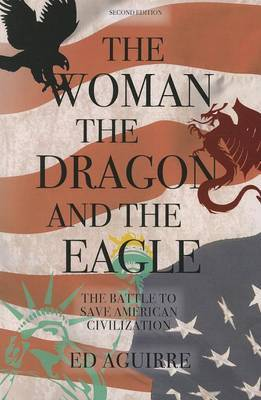 The Woman, the Dragon, and the Eagle: The Battle to Save American Civilization