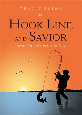 Hook, Line, and Savior: Renewing Your Belief in God