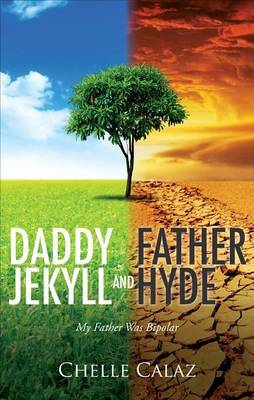 Daddy Jekyll and Father Hyde: My Father Was Bipolar