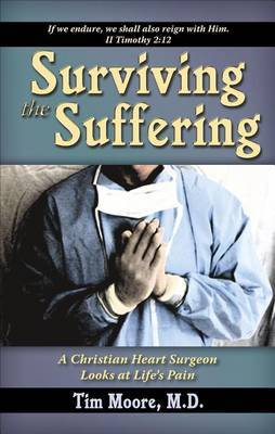 Surviving the Suffering: A Christian Heart Surgeon Looks at Life's Pain