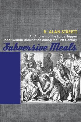 Subversive Meals: An Analysis of the Lord's Supper Under Roman Domination During the First Century