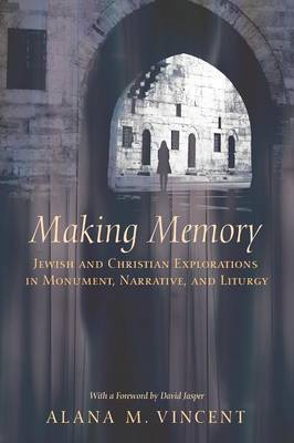 Making Memory: Jewish and Christian Explorations in Monument, Narrative, and Liturgy