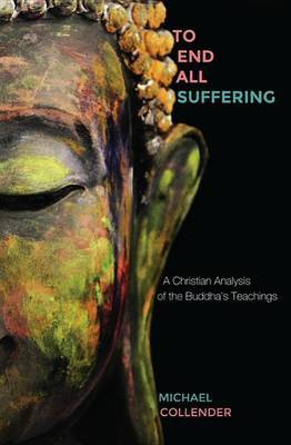 To End All Suffering: A Christian Analysis of the Buddha's Teachings