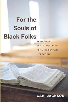 For the Souls of Black Folks: Reimagining Black Preaching for Twenty-First-Century Liberation