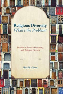 Religious Diversity--What's the Problem?: Buddhist Advice for Flourishing with Religious Diversity