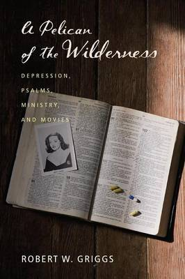A Pelican of the Wilderness: Depression, Psalms, Ministry, and Movies