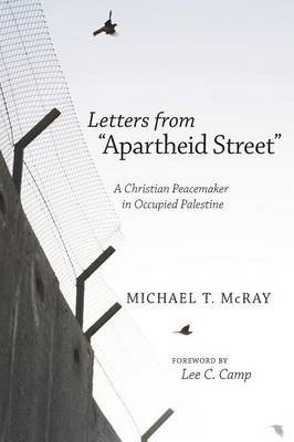 Letters from  Apartheid Street : A Christian Peacemaker in Occupied Palestine