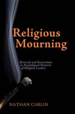 Religious Mourning: Reversals and Restorations in Psychological Portraits of Religious Leaders