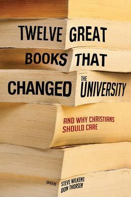 Twelve Great Books That Changed the University, and Why Christians Should Care