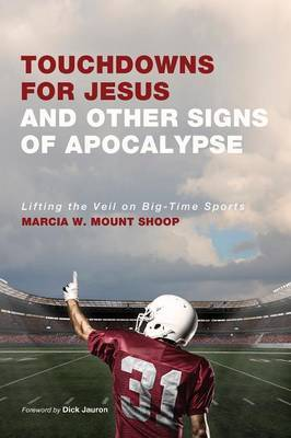 Touchdowns for Jesus and Other Signs of Apocalypse: Lifting the Veil on Big-Time Sports