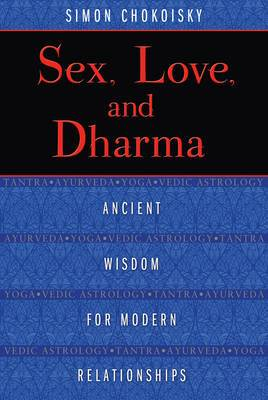 Sex, Love, and Dharma: Ancient Wisdom for Modern Relationships