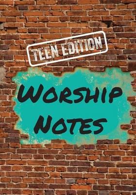 Worship Notes: Teen Edition
