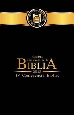 Grandes Personajes de la Biblia: IV Conferencia Biblia