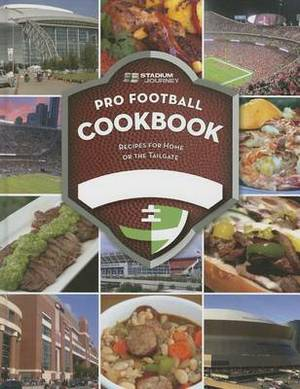 Stadium Journey Pro Football Cookbook: Recipes for Home or the Tailgate