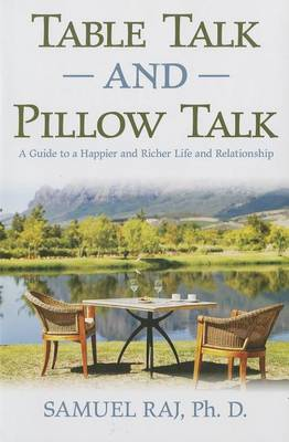 Table Talk and Pillow Talk: A Guide to a Happier and Richer Life and Relationship