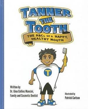 Tanner the Tooth: The ABCs of a Happy, Healthy Mouth
