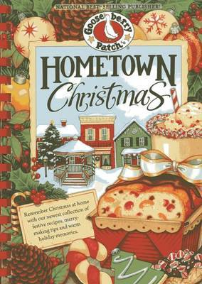 Hometown Christmas: Remember Christmas at Home with Our Newest Collection of Festive Recipes, Merrymaking Tips and Warm Holiday Memories