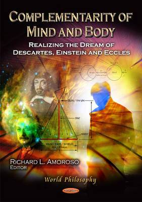 Complementarity of Mind & Body: Realizing the Dream of Descartes, Einstein & Eccles