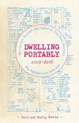 Dwelling Portably 2009-2015: More Tips from the People Who Inspired the Tiny House Movement, Plus Highlights from 2000-2008