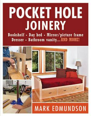 Pocket Hole Joinery: Bookshelf* Day Bed* Mirror Picture Frame* Dresser* Bathroom Vanity...and More