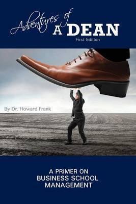 Adventures of a Dean: A Primer on Business School Management