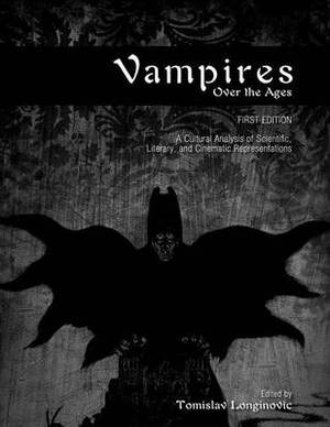 Vampires Over the Ages: A Cultural Analysis of Scientific, Literary, and Cinematic Representations (First Edition)