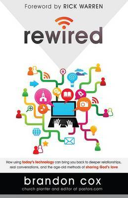 Rewired: How Using Today's Technology Can Bring You Back to Deeper Relationships, Real Conversations, and Powerful Ways to Share God's Love